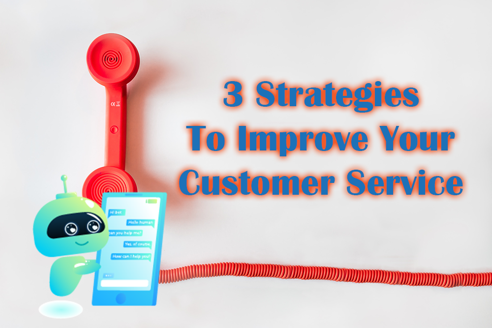 3 Strategies to Improve Your Customer Service